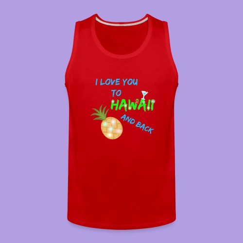 I Love You To Hawaii and Back - Men's Premium Tank