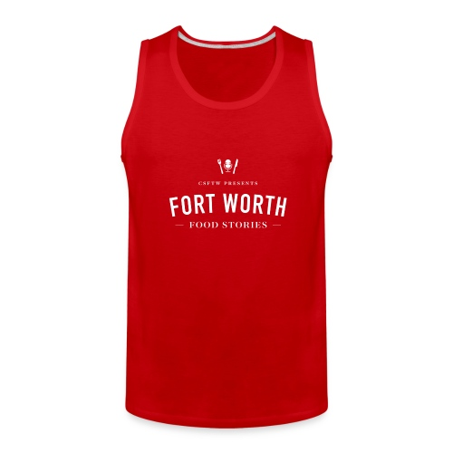 Fort Worth Food Stories White Text - Men's Premium Tank