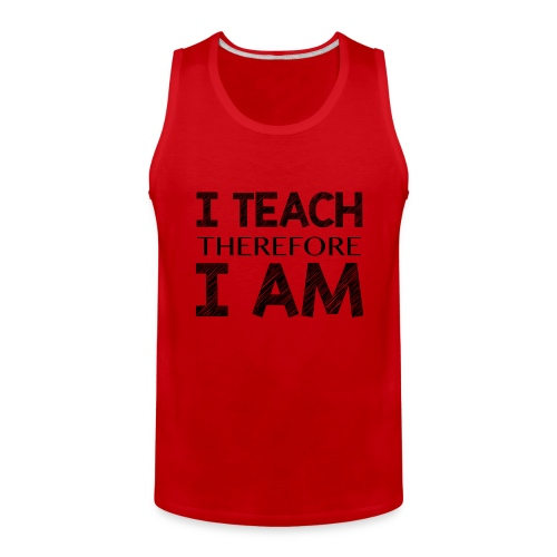 I THINK - THEREFORE - I AM - Men's Premium Tank