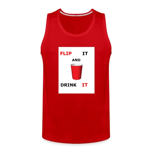 Flip It And Drink It - Men's Premium Tank