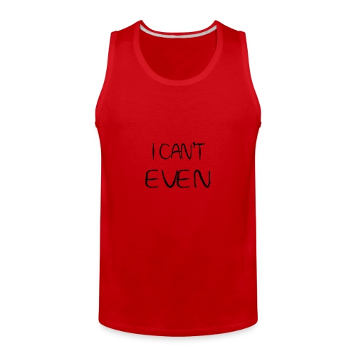 i can t even coffee mug - Men's Premium Tank