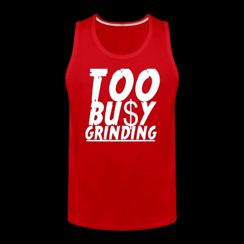 TOO BUSY GRINDING - Men's Premium Tank