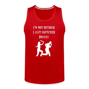 I'm not Retired I just switched Bosses - Men's Premium Tank