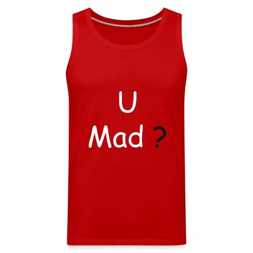 U Mad? - Men's Premium Tank