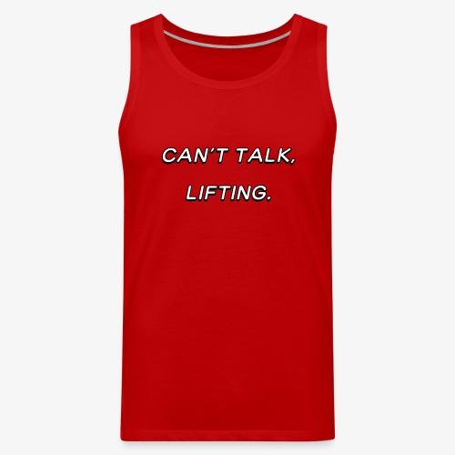 Can't talk, lifting - Men's Premium Tank