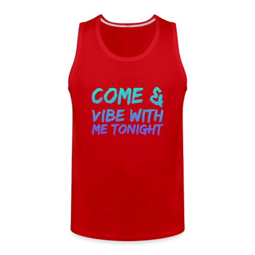 Come amd vibe with me tonight - Men's Premium Tank