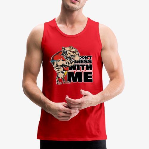 Don't Mess With Me - Men's Premium Tank