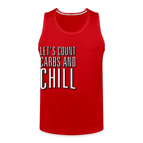 Let's Count Carbs And Chill Shirts - Men's Premium Tank