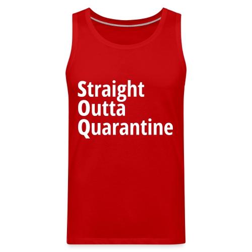 Straight Outta Quarantine - Men's Premium Tank