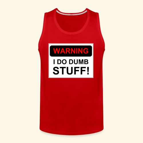 WARNING I DO DUMB STUFF - Men's Premium Tank