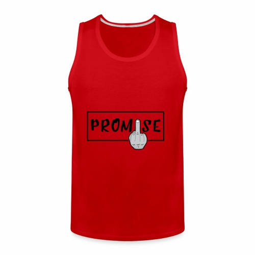 Promise- best design to get on humorous products - Men's Premium Tank
