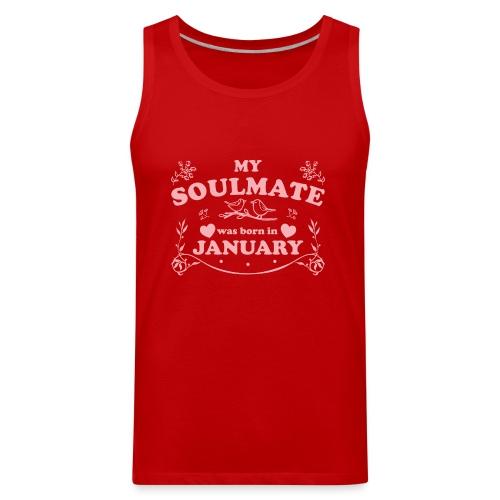My Soulmate was born in January - Men's Premium Tank