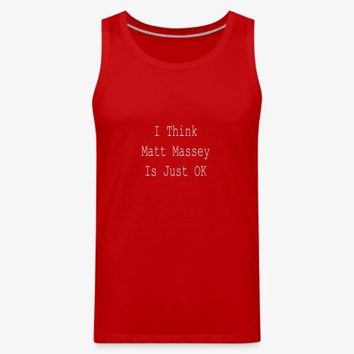 Matt Massey Just Ok T Shirt - Men's Premium Tank