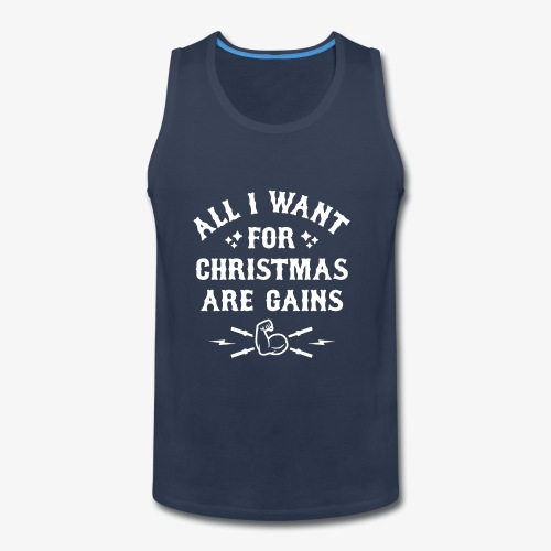 All I Want For Christmas Are Gains - Men's Premium Tank