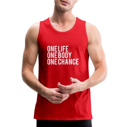 One Life One Body One Chance - Men's Premium Tank