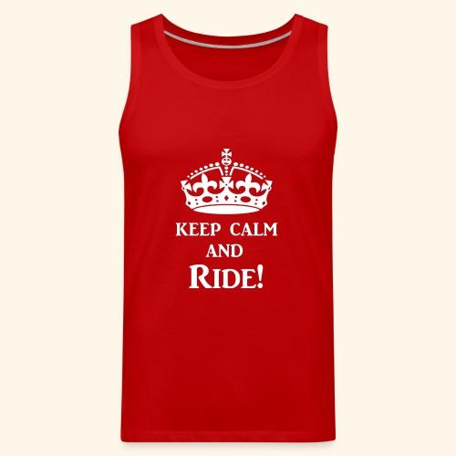 keep calm ride wht - Men's Premium Tank