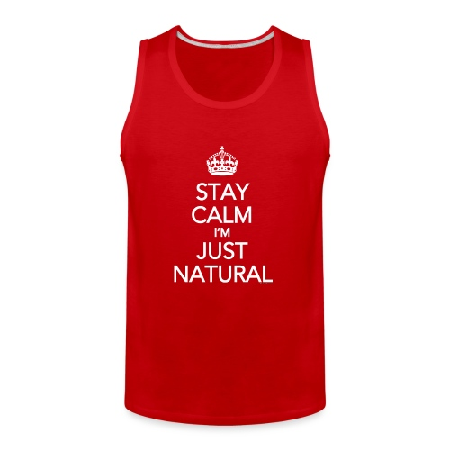 Stay Calm Im Just Natural_GlobalCouture Women's T- - Men's Premium Tank