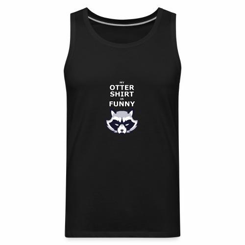 My Otter Shirt Is Funny - Men's Premium Tank