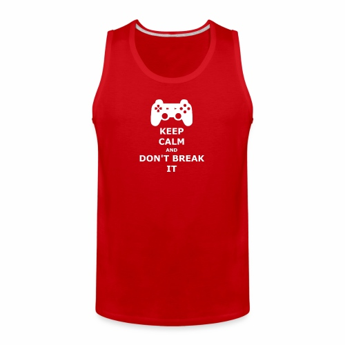 Keep Calm and don't break your game controller - Men's Premium Tank