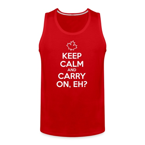 Keep Calm and Carry On Eh - Men's Premium Tank