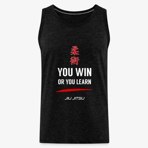 You Win or You Learn Jiu Jitsu - Men's Premium Tank