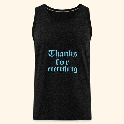 Blue Thanks for everyting - Men's Premium Tank