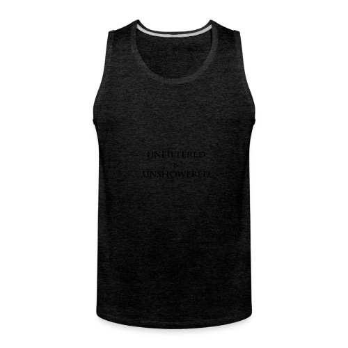Unfiltered And unshowered - Men's Premium Tank