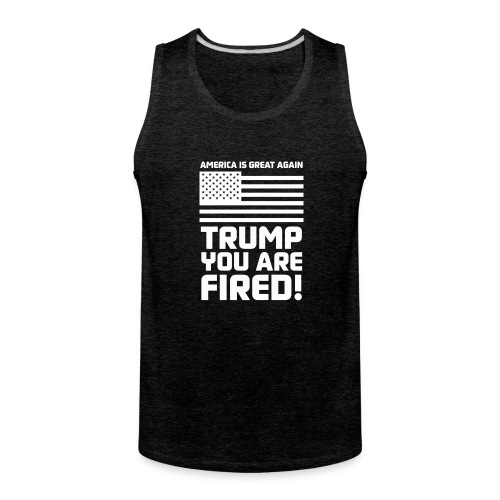 Trump you are fired! - Men's Premium Tank