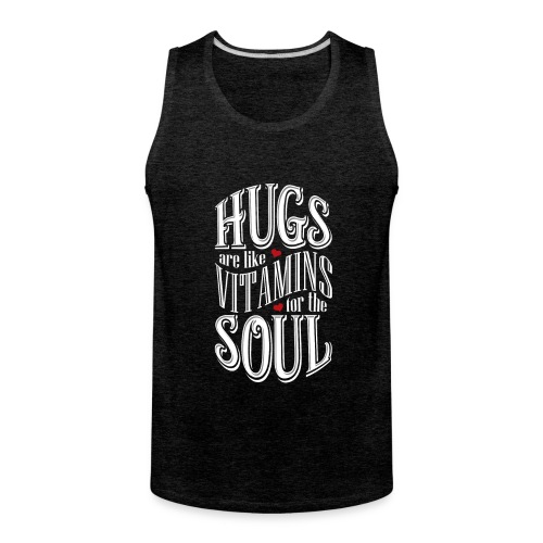 HUGS are like VITAMINS for the SOUL - Men's Premium Tank