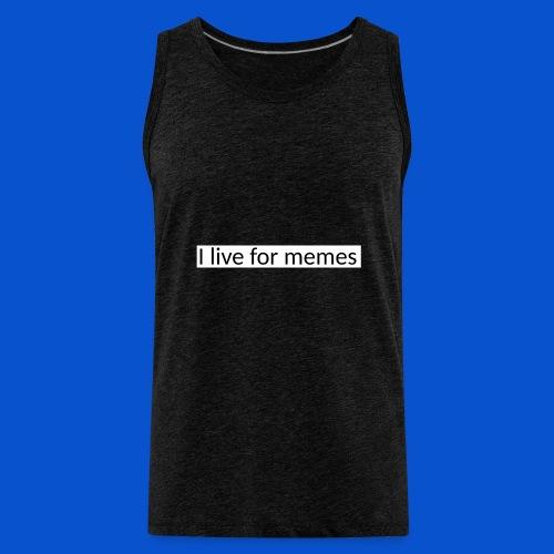 I live for memes - Men's Premium Tank
