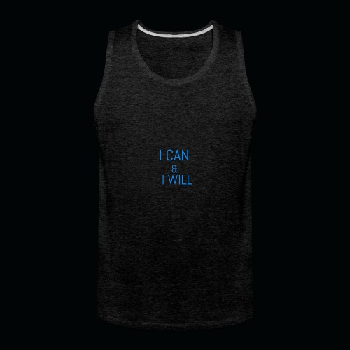 I CAN AND I WILL - Men's Premium Tank