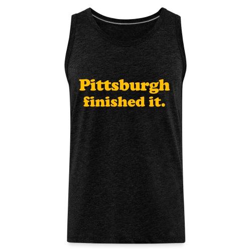 Pittsburgh Finished It - Men's Premium Tank