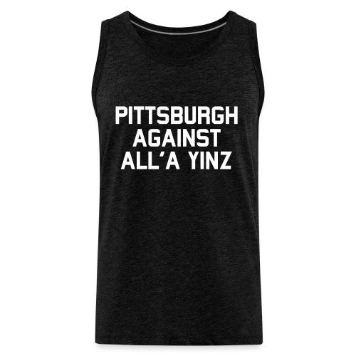 Pittsburgh Against All'a Yinz - Men's Premium Tank