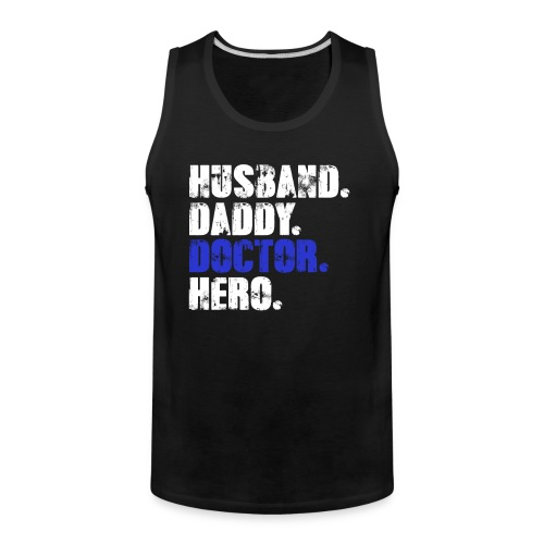 Husband Daddy Doctor Hero, Funny Fathers Day Gift - Men's Premium Tank