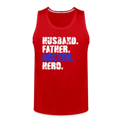 Father Husband Doctor Hero - Doctor Dad - Men's Premium Tank