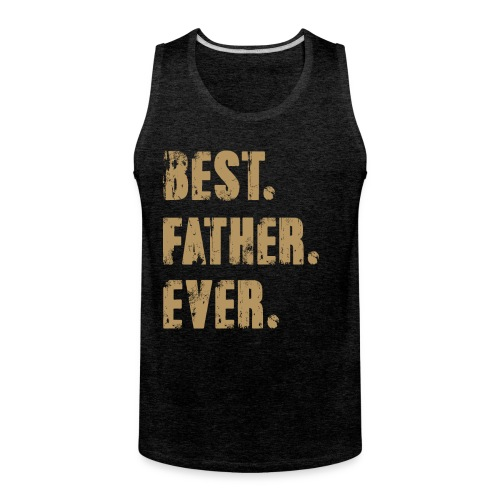 Best Father Ever, Best Papa Ever, Best Dad Ever - Men's Premium Tank