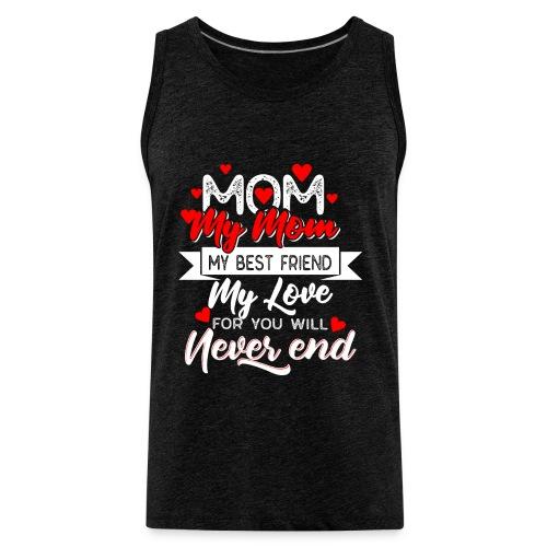 my mom my best friend my love, mother's day 2019 - Men's Premium Tank