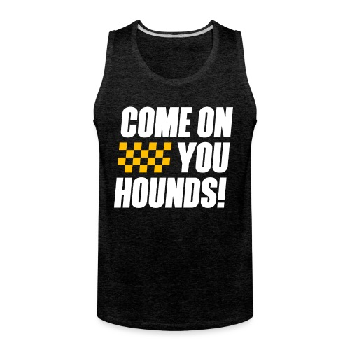 Come On You Hounds! - Men's Premium Tank