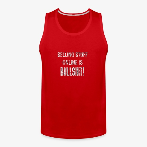 Selling Stuff Online is Bullshit, Funny tshirt - Men's Premium Tank