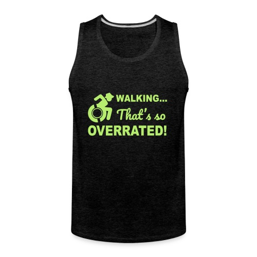 Walking that's so overrated for wheelchair users - Men's Premium Tank