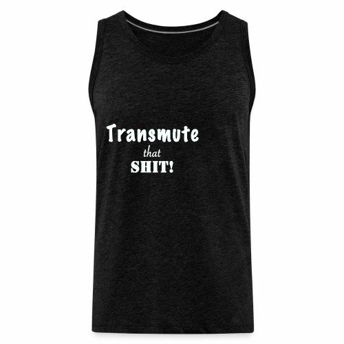 Transmute that Shit 2-White - Men's Premium Tank