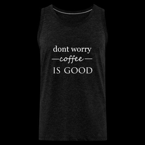 dont worry - Men's Premium Tank