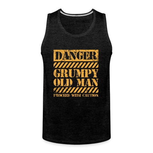 Danger Grumpy Old Man Sarcastic Saying - Men's Premium Tank