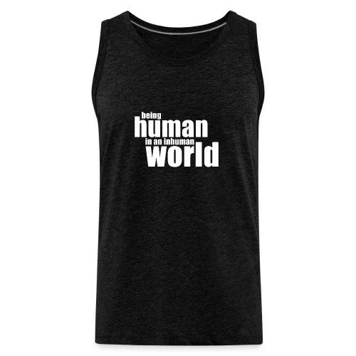 Be human in an inhuman world - Men's Premium Tank