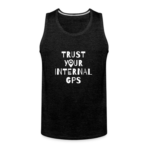 TRUST YOUR INTERNAL GPS - Men's Premium Tank
