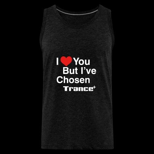 I Love You.. But I've Chosen Trance - Men's Premium Tank
