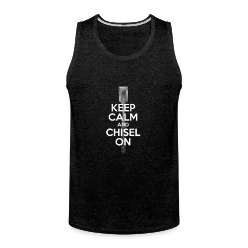 Keep Calm and Chisel On - Men's Premium Tank