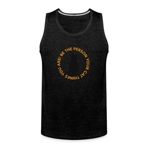 Be the Person Your Cat Thinks You Are - Men's Premium Tank