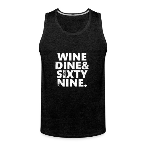 Wine Me Dine Me 69 Me - Men's Premium Tank