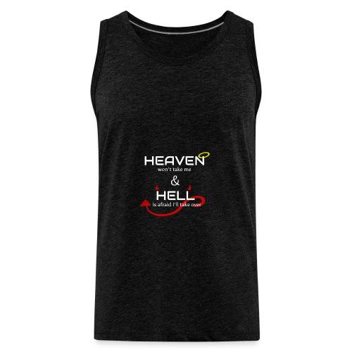 Heaven won't take me Hell is afraid I'll take over - Men's Premium Tank
